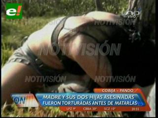 Cobija: Madre y sus dos hijas asesinadas, las torturaron antes de matarlas
