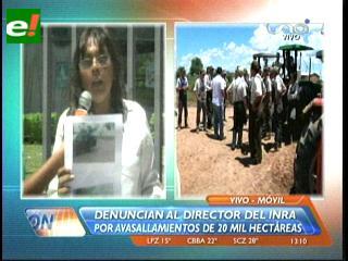Santa Cruz: Denuncian al director del INRA por avasallamientos de 20 mil hectáreas en Pailón