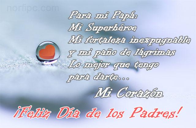 Para mi Papá en su día, mi Superhéroe, mi fortaleza inexpugnable y mi paño de lágrimas