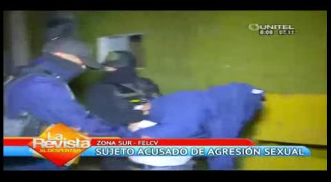 La Paz: La Felcv aprehende a sujeto por abusar de una menor en la zona Sur