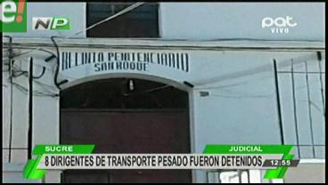 Ocho dirigentes del transporte pesado fueron detenidos en Sucre