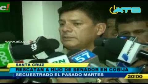 Rescatan al hijo secuestrado de un senador en Cobija
