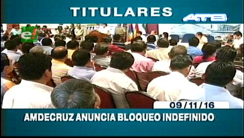 Titulares de TV: Amdecruz anuncia bloqueo indefinido, exigen el pago de regalías a la Gobernación cruceña