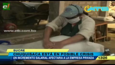 Empresarios de Chuquisaca. Incremento salarial podría ocasionar un colapso en las industrias
