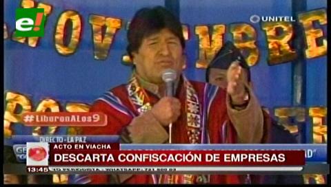 """Morales afirma que es """"falso"""" que el Gobierno pretenda confiscar empresas privadas"""