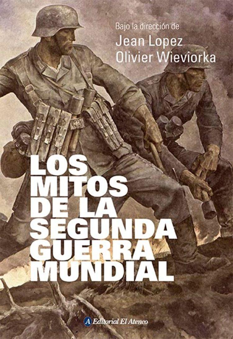 """El libro de Jean Lopez y Olivier Wieviorka, """"Los Mitos de la Segunda Guerra Mundial"""""""