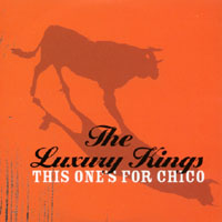 THE LUXURY KINGS: This One's For Chico
