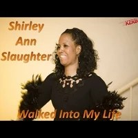 SHIRLEY ANN SLAUGHTER: Walked Into My Life