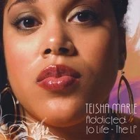 TEISHA MARIE: Addicted to Life