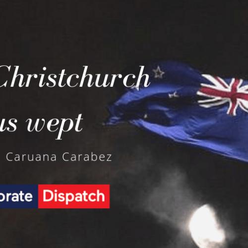 New Zealand – In Christchurch, Jesus wept