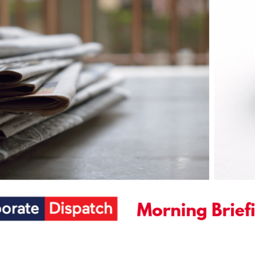 Corporate Dispatch Morning Briefing – Monday 20th May 2019