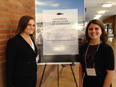 California Aquaculture Law Symposium organizers: Annalisa Battanides (Sea Grant Fellow, Aquaculture Program, NOAA) & Lauren Bernadett (Attorney, Somach Simmons & Dunn)