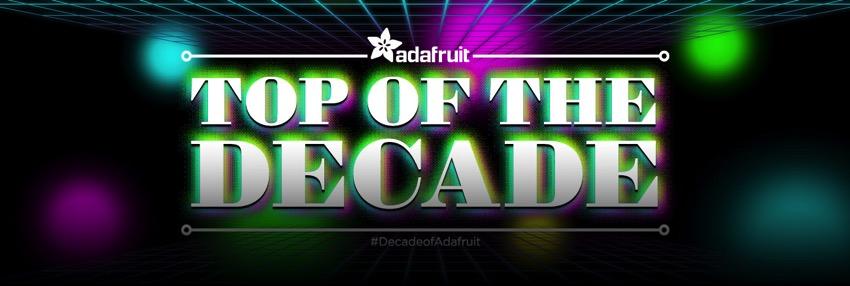 Adafruit top of the decade blog