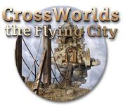 Crossworlds: The Flying City