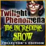 Twilight Phenomena The Incredible Show Collector S