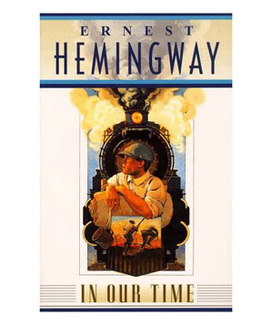 In Our Time By Ernest Hemingway 30 Must Read Books