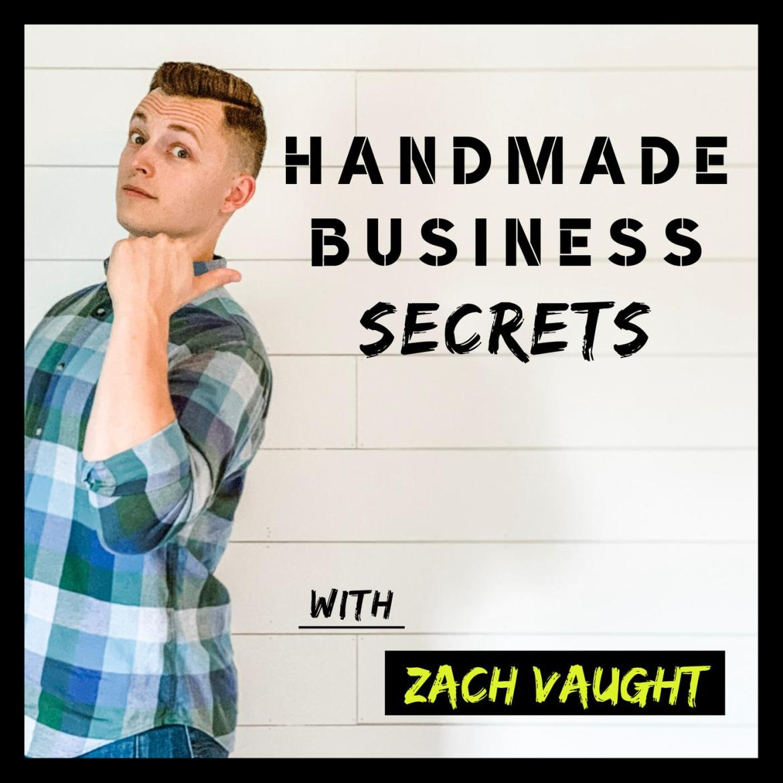 Handmade Business Secrets Podcast - Zach vaught | Listen Notes