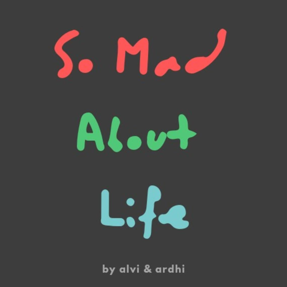 so mad about life