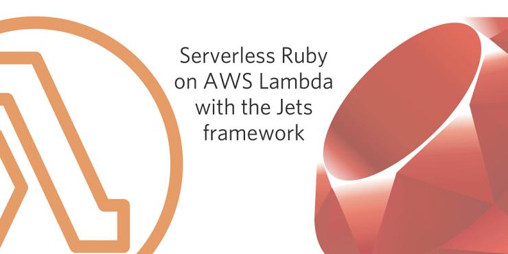 Serverless Ruby on AWS Lambda with the Jets framework - NXTalpha