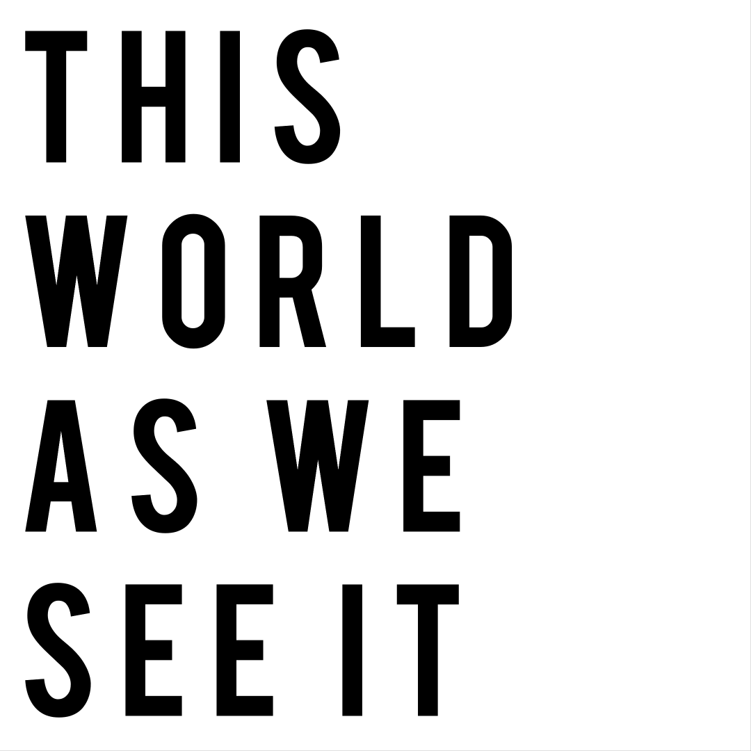This World As We See It