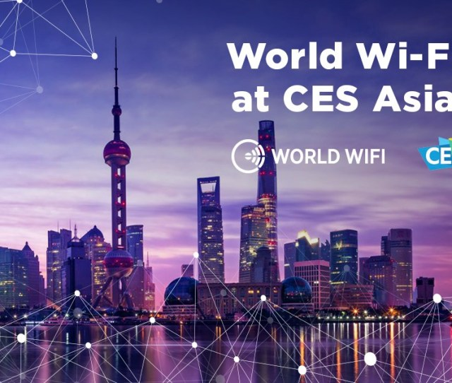 World Wi Fi Is At Ces Asia  To Get In Touch With The Worlds Brightest Minds A Lot Of Hardware Manufacturers Tech Companies And Other Projects Working
