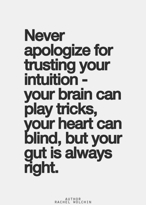 TRUST YOUR INSTINCTS…INTUITION DOESN'T LIE