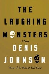 Denis Johnson Laughing Monsters
