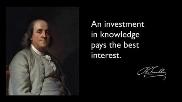 Ben Franklin: An investment in knowledge pays the best interest
