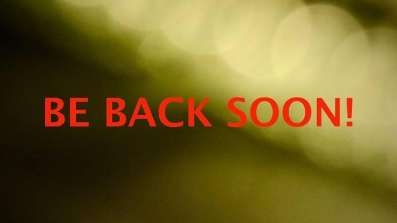 Be Back Soon