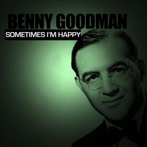 Sometimes I'm Happy  Benny Goodman  Ecoute Gratuite Sur