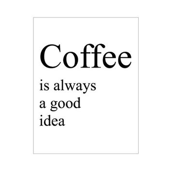 Coffee is always a good idea Poster from harrysfirstwife
