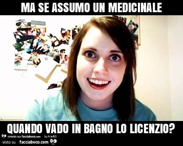 Ma se assumo un medicinale quando vado in bagno lo licenzio  Facciabucocom