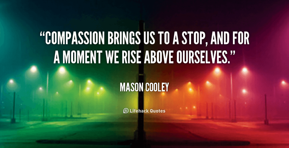 Daily Quote Compassion Brings Us To A Stop