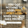 25 Fake Friends Quotes To Help You Treasure The True Ones