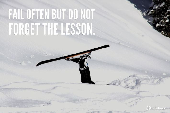FAIL OFTEN BUT DO NOT FORGET THE LESSON.