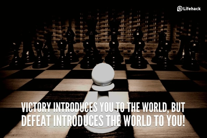 Victory introduces you to the world, but defeat introduces the world to you!