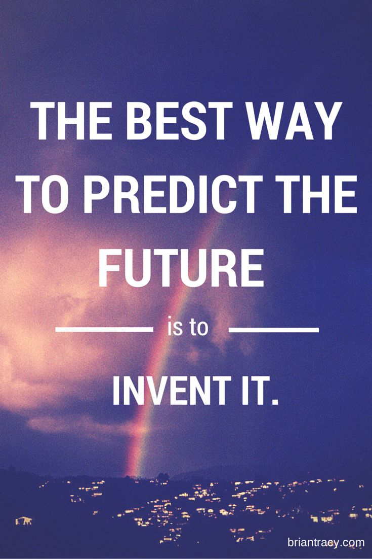 Inspiration Of The Day The Best Way To Predict The Future