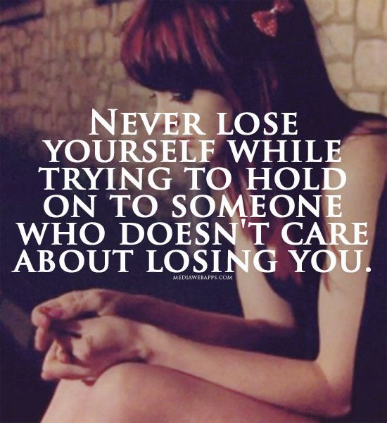 Never-lose-yourself-while-trying-to-hold-on-to-someone-who-doesnt-care-about-losing-you.