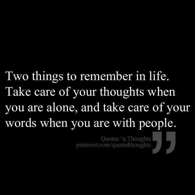 Two-things-to-remember-in-life.-Take-care-of-your-thoughts-when-you-are-alone-and-take-care-of-your-words-when-you-are-with-people.