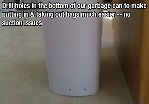 drill holes in the bottom of your garbage