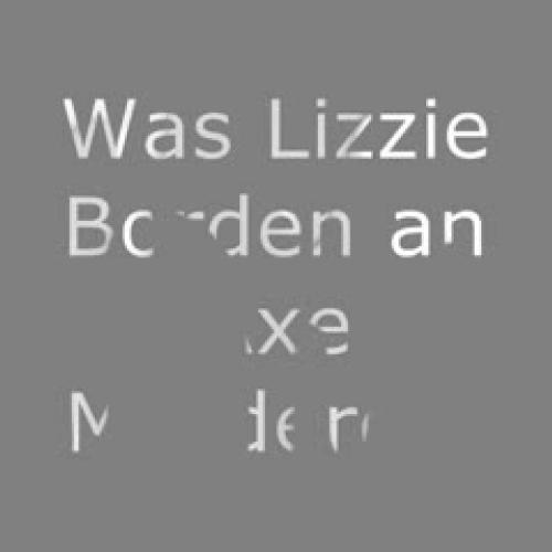 Was Lizzie Borden an Axe Murderer?