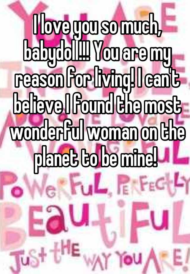 I Love You Babydoll : babydoll, Much,, Babydoll!!!, Reason, Living!, Can't, Believe, Found, Wonderful, Woman, Planet, Mine!