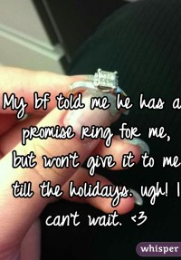 My bf told me he has a promise ring for me, but won't give ...