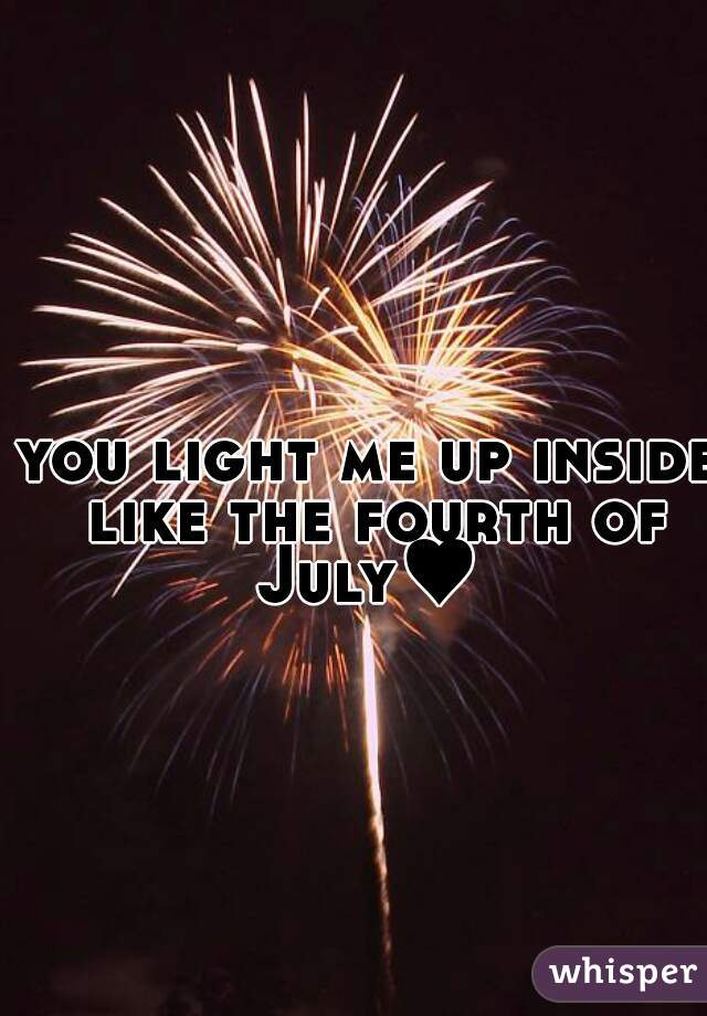 You Light Me Up Inside Like The 4th Of July : light, inside, Light, Inside, Fourth, July♥