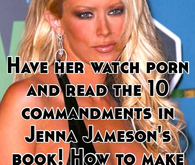 Have Her Watch Porn And Read The 10 Commandments In Jenna Jamesons Book How To Make Love Like A
