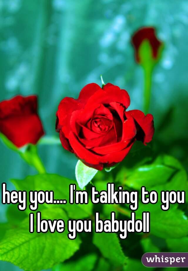 I Love You Babydoll : babydoll, You...., Talking, Babydoll