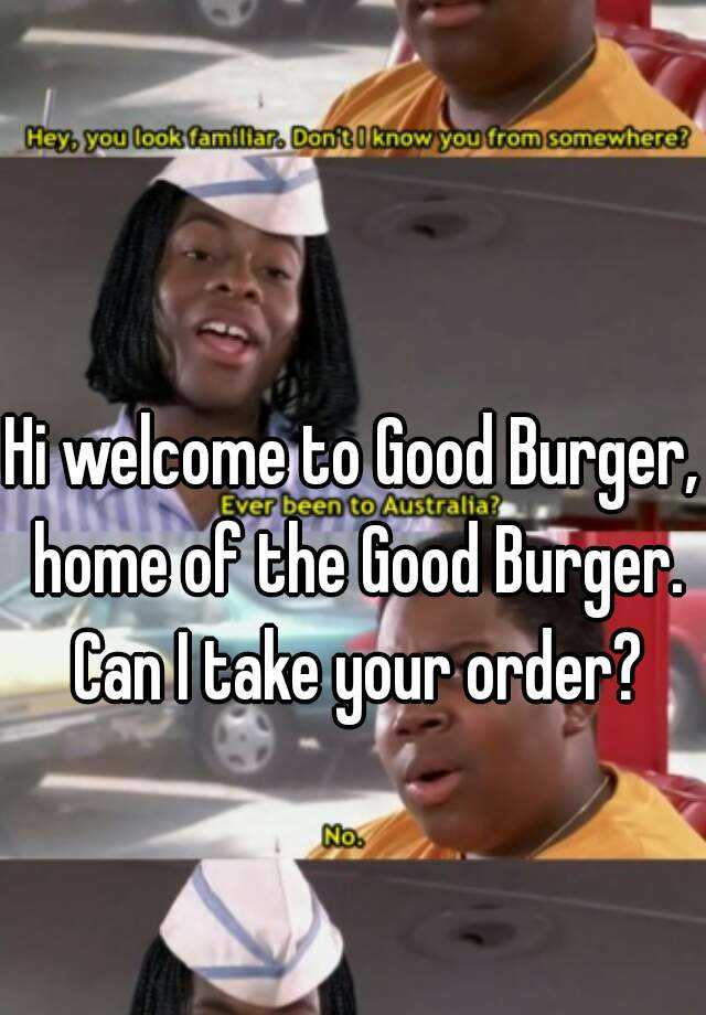 Welcome To Good : welcome, Welcome, Burger,, Burger., Order?