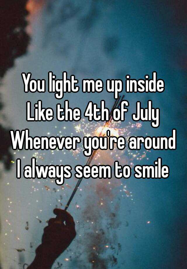 You Light Me Up Inside Like The 4th Of July : light, inside, Light, Inside, Whenever, You're, Around, Always, Smile