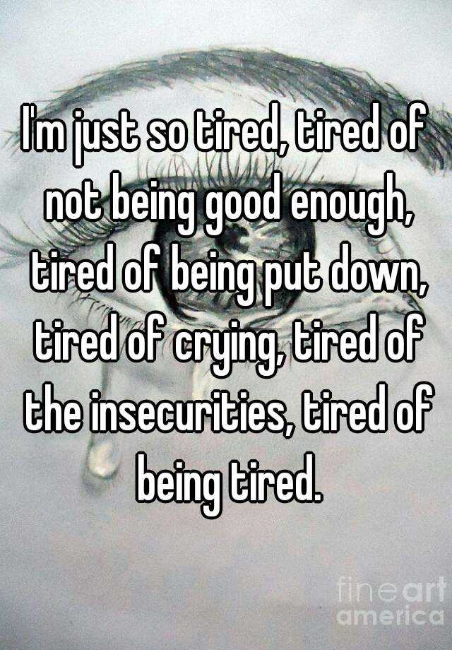 Good Quotes Being Not Tired Enough