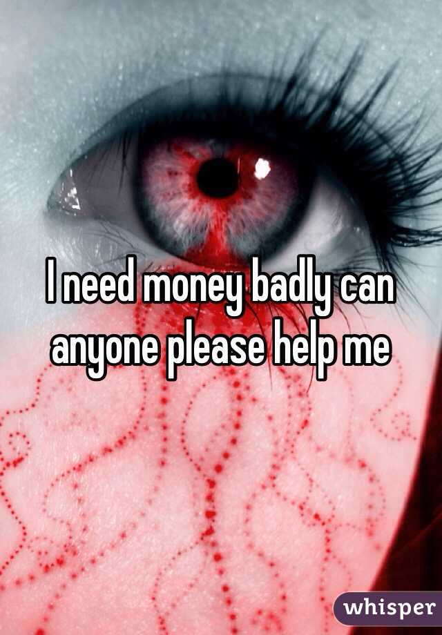 i need money badly